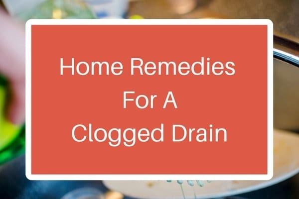 Effective Home Remedies For A Clogged Drain
